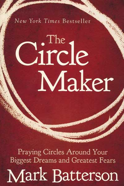 The Circle-Maker by Mark Batterson
